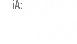 iA: ONE HUNDRED PROJECTS IN 7 AFRICAN COUNTRIES